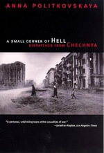 A Small Corner of Hell : Dispatches from Chechnya - Anna Politkovskaya