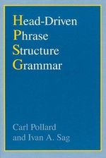 Head-Driven Phrase Structure Grammar : The Child at Home, from Birth to Age Three - Carl Jesse Pollard