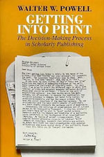 Getting into Print : Decision-making Process in Scholarly Publishing - Walter W. Powell