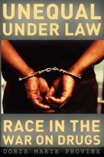 Unequal Under Law : Race in the War on Drugs - Doris Marie Provine