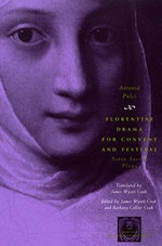 Florentine Drama for Convent and Festival : Seven Sacred Plays - Antonia Pulci