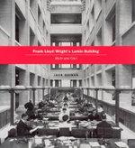 Frank Lloyd Wright's Larkin Building : Myth and Fact - Jack Quinan