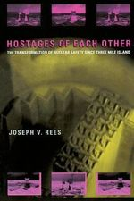 Hostages of Each Other : Transformation of Nuclear Safety Since Three Mile Island - Joseph V. Rees