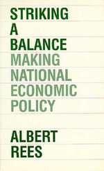 Striking a Balance : Making National Economic Policy - Albert Rees