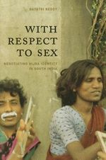 With Respect to Sex : Negotiating Hijra Identity in South India - G. Reddy