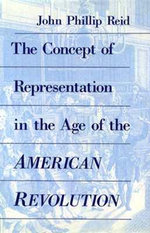 The Concept of Representation in the Age of the American Revolution - John Phillip Reid