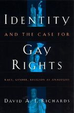 Identity and the Case for Gay Rights : Race, Gender, Religion as Analogies - David A. J. Richards