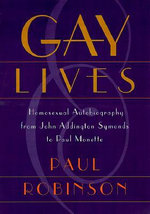 Gay Lives : Homosexual Autobiography from John Addington Symonds to Paul Monette - Paul Robinson