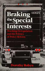 Braking the Special Interests : Trucking Deregulation and the Politics of Policy Reform - Dorothy L. Robyn