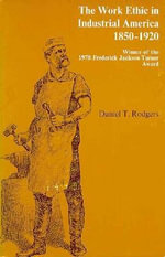 The Work Ethic in Industrial America, 1850-1920 - Daniel T. Rodgers