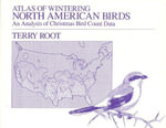 Atlas of Wintering North American Birds : An Analysis of Christmas Bird Count Data - Terry Root