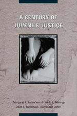A Century of Juvenile Justice - Margaret K. Rosenheim