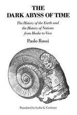 The Dark Abyss of Time : History of the Earth and the History of Nations from Hooke to Vico - Paolo Rossi