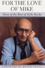 For the Love of Mike : More of the Best of Mike Royko - Mike Royko