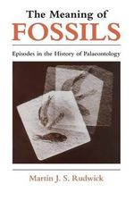 The Meaning of Fossils : Episodes in the History of Palaeontology - Martin J.S. Rudwi