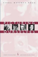 Picturing Ourselves : Photography and Autobiography - Linda Rugg