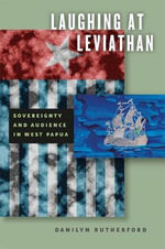 Laughing at Leviathan : Sovereignty and Audience in West Papua - Danilyn Rutherford