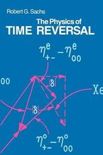 The Physics of Time Reversal - Robert G. Sachs