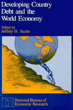 Developing Country Debt and the World Economy : National Bureau of Economic Research Project Report - Jeffrey D. Sachs