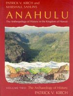 Anahulu: Archaeology of History v. 2 : Anthropology of History in the Kingdom of Hawaii - Patrick Vinton Kirch