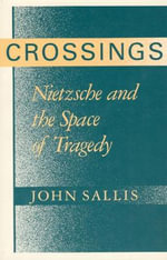 Crossings : Nietzsche and the Space of Tragedy - John Sallis