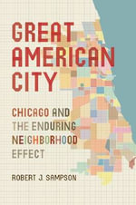 Great American City : Chicago and the Enduring Neighborhood Effect - Robert J. Sampson