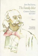 The Family Idiot: v. 1 : Gustave Flaubert, 1821-57 - Jean-Paul Sartre