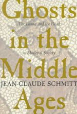 Ghosts in the Middle Ages : Living and the Dead in Medieval Society - Jean-Claude Schmitt