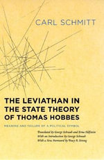 The Leviathan in the State Theory of Thomas Hobbes : Meaning and Failure of a Political Symbol - Carl Schmitt