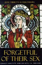 Forgetful of Their Sex : Female Sanctity and Society, c.500-1100 - Jane Tibbetts Schulenburg