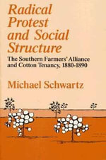 Radical Protest and Social Structure : Southern Farmers' Alliance and Cotton Tenancy, 1880-90 - Michael Schwartz