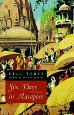 Six Days in Marapore : A Novel - Paul Scott