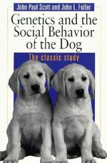 Dog Behaviour : The Genetic Basis - John Paul Scott