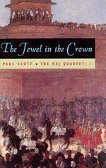 Jewel in the Crown : The Jewel in the Crown - Paul Scott