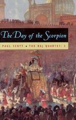 Day of the Scorpion : Raj Quartet S. - Paul Scott