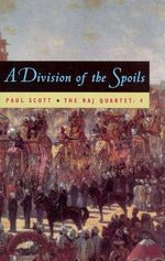 Division of the Spoils : A Division of Spoils: Volume 4 - Paul Scott