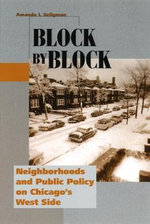 Block by Block : Neighborhoods and Public Policy on Chicago's West Side - Amanda I. Seligman