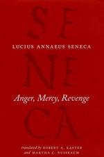 Anger, Mercy, Revenge - Lucius Annaeus Seneca