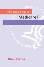Who Should Pay for Medicare? - Daniel N. Shaviro