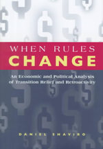 When Rules Change : An Economic and Political Analysis of Transition Relief and Retroactivity - Daniel N. Shaviro