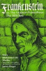 Frankenstein : The 1818 Text - Mary Wollstonecraft Shelley