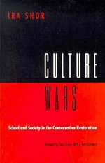 Culture Wars : School and Society in the Conservative Restoration, 1969-84 - Ira Shor