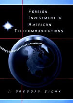Foreign Investment in American Telecommunications : Centennial Publications of the Universit - J.Gregory Sidak