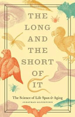 The Long and the Short of it : The Science of Life Span and Aging - Jonathan Silvertown