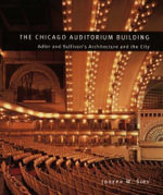 The Chicago Auditorium Building : Adler and Sullivan's Architecture and the City - Joseph M. Siry