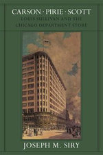 Carson Pirie Scott : Louis Sullivan and the Chicago Department Store - Joseph M. Siry