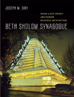 Beth Sholom Synagogue : Frank Lloyd Wright and Modern Religious Architecture - Joseph M. Siry