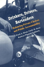 Drinkers, Drivers and Bartenders : Balancing Private Choices and Public Accountability - Frank A. Sloan