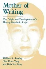 Mother of Writing : Origin and Development of a Hmong Messianic Script - William A. Smalley
