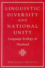 Linguistic Diversity and National Unity : Language Ecology in Thailand - William A. Smalley